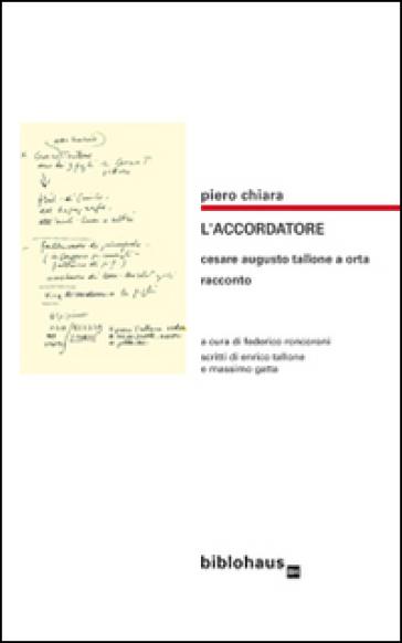 L'accordatore. Cesare Augusto Tallone a Orta - Piero Chiara  