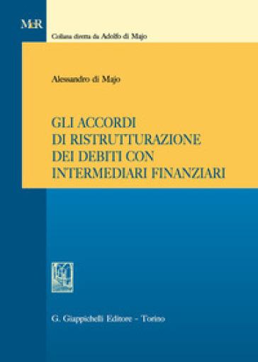 Gli accordi di ristrutturazione dei debiti con intermediari finanziari - Alessandro Di Majo | Ericsfund.org
