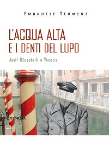 L'acqua alta e i denti del lupo. Josif Dzugasvili a Venezia - Emanuele Termini | Ericsfund.org