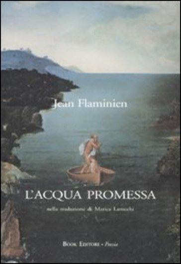 L'acqua promessa. Testo francese a fronte - Jean Flaminien |