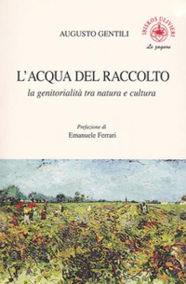 L'acqua del raccolto. La genitorialità tra natura e cultura - Augusto Gentili | Thecosgala.com
