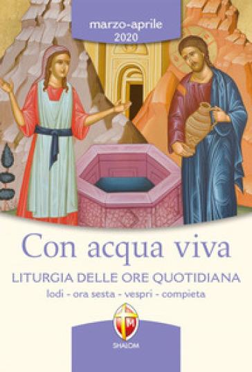 Con acqua viva. Liturgia delle ore quotidiana. Lodi, ora sesta, vespri, compieta. Marzo-aprile 2020 - Conferenza episcopale italiana | Thecosgala.com