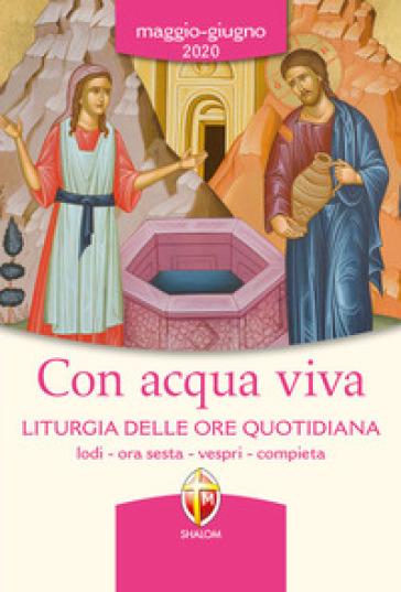 Con acqua viva. Liturgia delle ore quotidiana. Lodi, ora sesta, vespri, compieta. Maggio-giugno 2020 - Conferenza episcopale italiana | Ericsfund.org