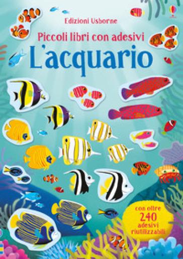 L'acquario. Piccoli libri con adesivi. Ediz. a colori - Hannah Watson | Thecosgala.com