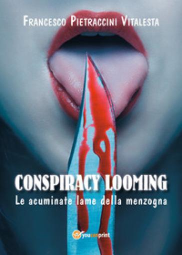 Le acuminate lame della menzogna. Conspiracy looming - Francesco Pietraccini Vitalesta |