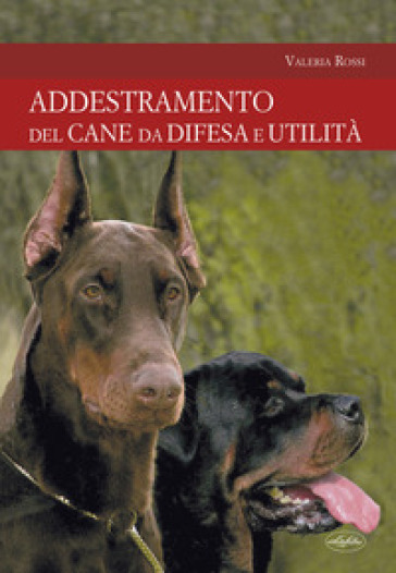 L'addestramento del cane da difesa e utilità - Valeria Rossi pdf epub