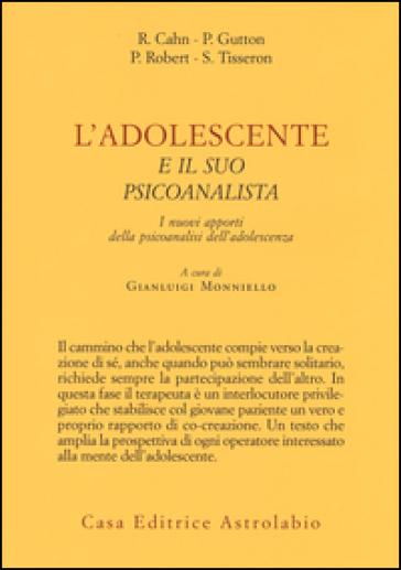 L'adolescente e il suo psicoanalista. I nuovi apporti della psicoanalisi dell'adolescenza - G. Monniello |
