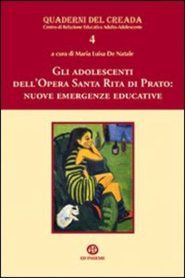Gli adolescenti dell'opera Santa Rita di Prato. Nuove emergenze educative - Maria Luisa De Natale | Rochesterscifianimecon.com