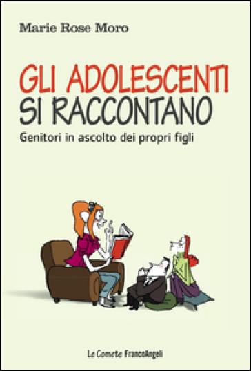 Gli adolescenti si raccontano. Genitori in ascolto dei propri figli - Marie Rose Moro pdf epub