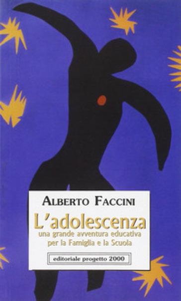 L'adolescenza. Una grande avventura educativa per la famiglia e la scuola - Alberto Faccini | Kritjur.org
