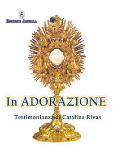 In adorazione. Testimonianza di Catalina Rivas - Catalina Rivas | Jonathanterrington.com
