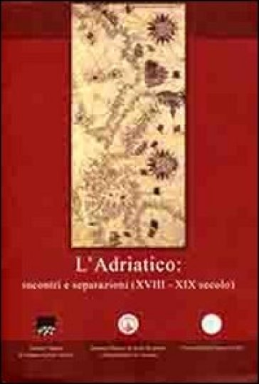L'adriatico. Incontri e separazioni (XVIII-XIX secolo). Ediz. italiana, inglese e greca - F. Bruni   Kritjur.org