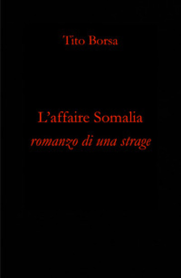 L'affaire Somalia. Romanzo di una strage - Tito Borsa | Thecosgala.com