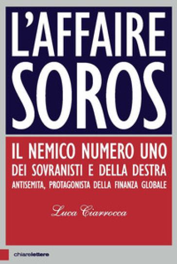 L'affaire Soros. Il nemico numero uno dei sovranisti e della destra antisemita, protagonista della finanza globale - Luca Ciarrocca pdf epub