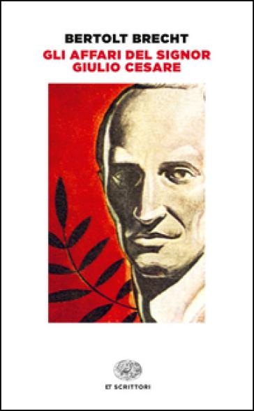 Gli affari del signor Giulio Cesare - Bertolt Brecht |