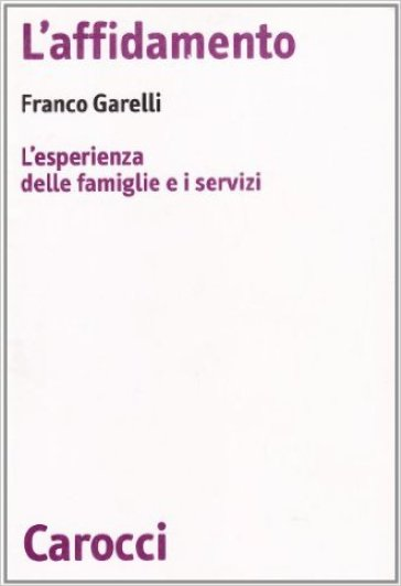 L'affidamento. L'esperienza delle famiglie e i servizi - Franco Garelli |