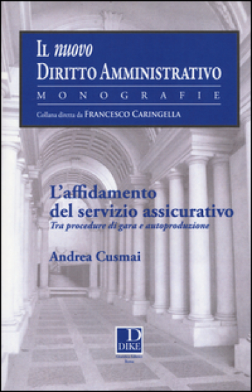 L'affidamento del servizio assicurativo. Tra procedure di gara ed autoproduzione - Andrea Cusmai  