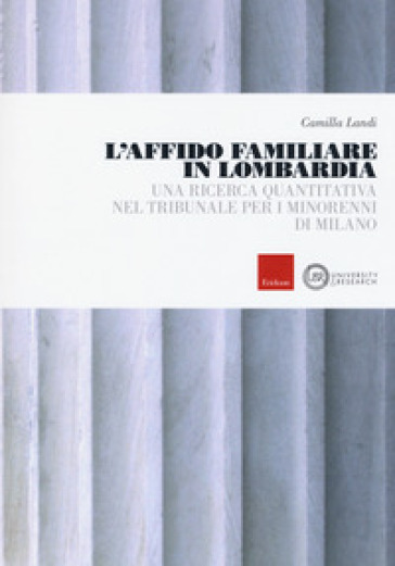 L'affido familiare in Lombardia. Una ricerca quantitativa nel tribunale per i minori di Milano - Camilla Landi |