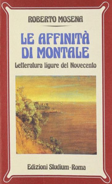 Le affinità di Montale. Letteratura ligure del Novecento - Roberto Mosena | Ericsfund.org