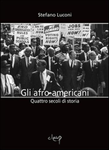 Gli afro-americani. Quattro secoli di storia - Stefano Luconi | Rochesterscifianimecon.com