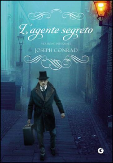 L'agente segreto. Ediz. integrale - Joseph Conrad  
