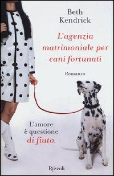 L'agenzia matrimoniale per cani fortunati - Beth Kendrick  