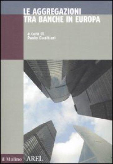 Le aggregazioni tra banche in Europa - Paolo Gualtieri pdf epub