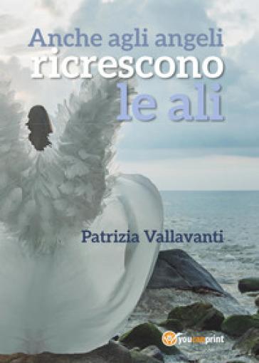 Anche agli angeli ricrescono le ali - Patrizia Vallavanti | Ericsfund.org