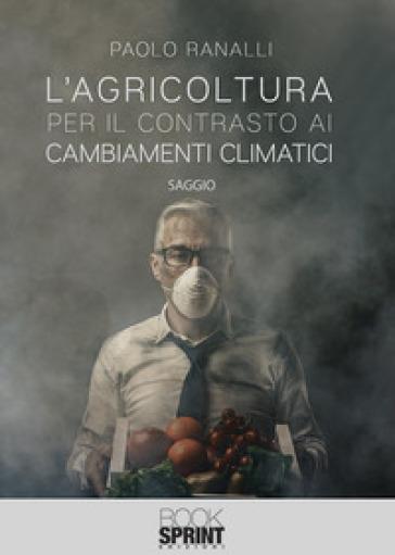 L'agricoltura per il contrasto ai cambiamenti climatici - Paolo Ranalli | Thecosgala.com