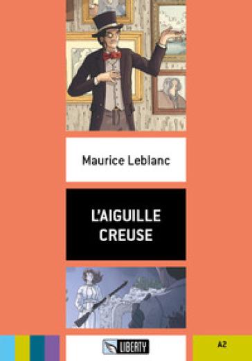L'aiguille creuse. Livello A2. Con File audio per il download - Maurice Leblanc pdf epub