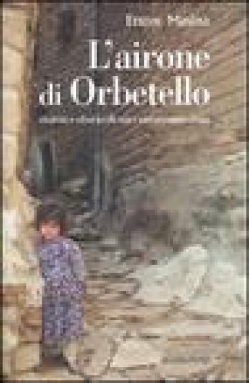 L'airone di Orbetello. Storia e storie di un cattocomunista - Ettore Masina |