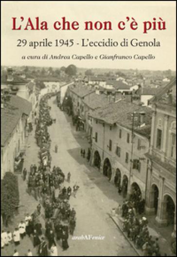 L'ala che non c'è più 29 aprile 1945. L'eccidio di Genola - Andrea Capello  