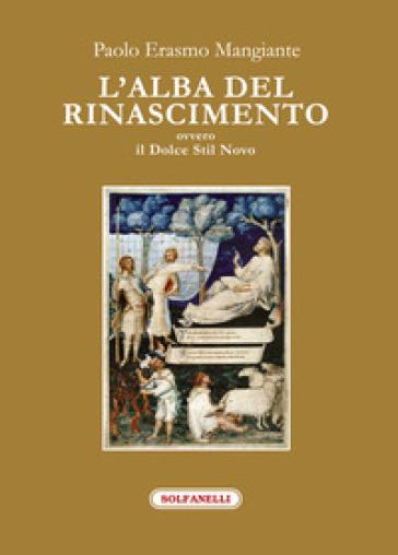 L'alba del Rinascimento ovvero il Dolce Stil Novo - Paolo Erasmo Mangiante   Jonathanterrington.com