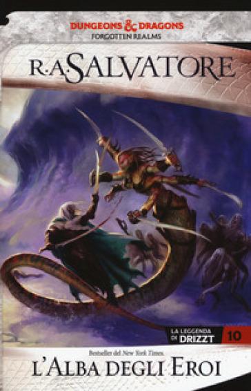 L'alba degli eroi. La leggenda di Drizzt. Forgotten realms. 10. - R. A. Salvatore |