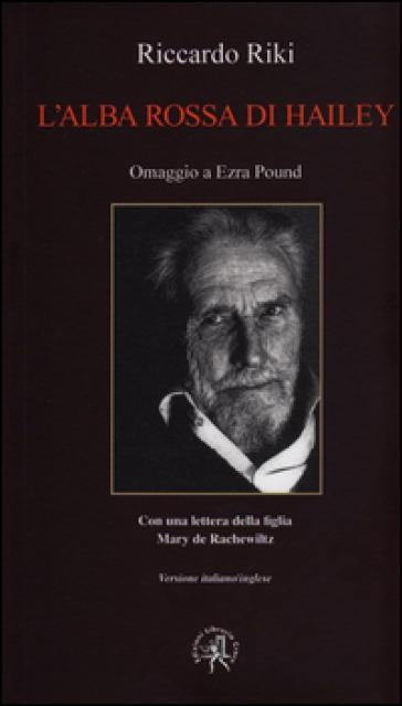L'alba rossa di Hailey. Omaggio a Ezra Pound. Ediz. multilingue - Riccardo Riki |