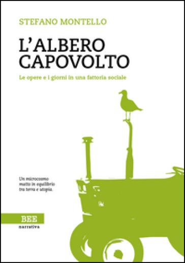 L'albero capovolto. Le opere e i giorni in una fattoria sociale - Stefano Montello | Kritjur.org