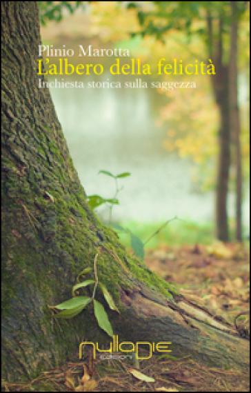 L'albero della felicità. Inchiesta storica sulla saggezza