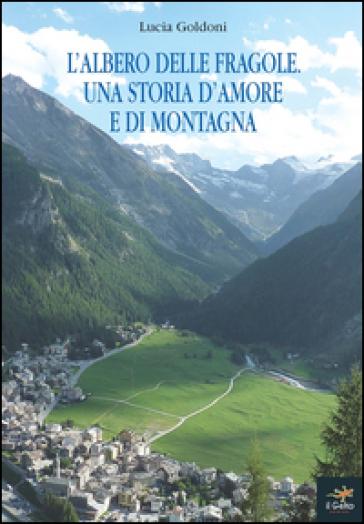 L'albero delle fragole. Una storia d'amore e di montagna - Lucia Goldoni |