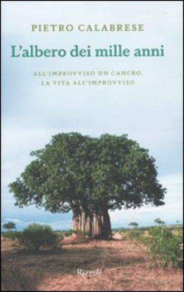 L'albero dei mille anni. All'improvviso un cancro, la vita all'improvviso - Pietro Calabrese pdf epub
