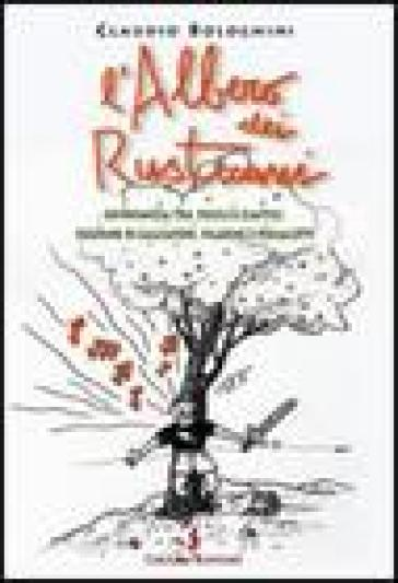 L'albero dei rusticani. Un'infanzia tra fucili a elastici, figurine di calciatori, filarine e piscialetti - Claudio Bolognini   Rochesterscifianimecon.com