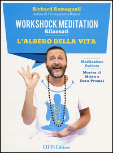 L'albero della vita. Workshock meditation. Rilassati. CD Audio. Con libro - Richard Romagnoli | Jonathanterrington.com