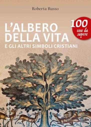 L'albero della vita e gli altri simboli cristiani - Roberta Russo |
