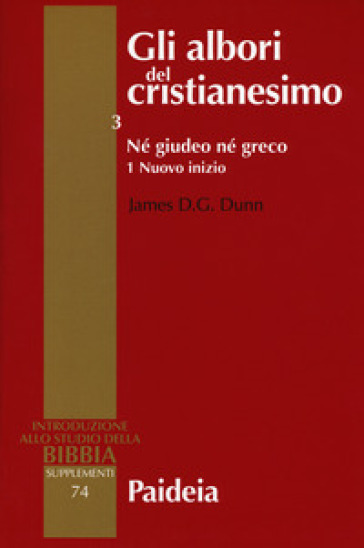 Gli albori del cristianesimo. 3/1: Né giudeo né greco. Nuovo inizio - James D. Dunn | Rochesterscifianimecon.com