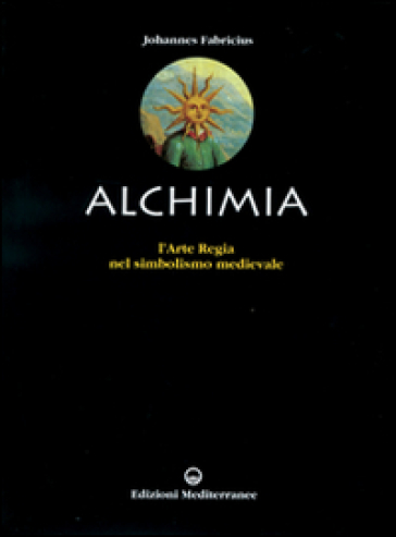 L'alchimia. L'arte regia nel simbolismo medievale - Johannes Fabricius |