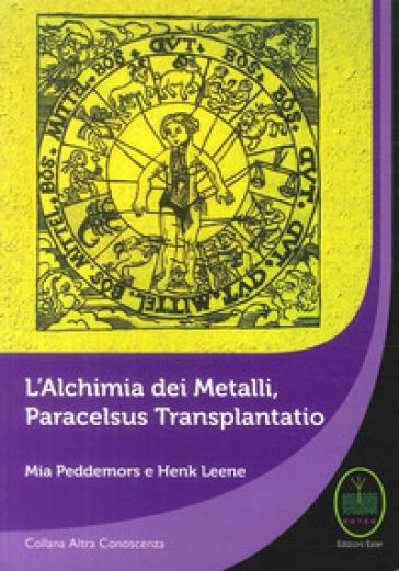 L'alchimia dei metalli, Paracelsus Transplantatio - Mia Peddemors   Jonathanterrington.com