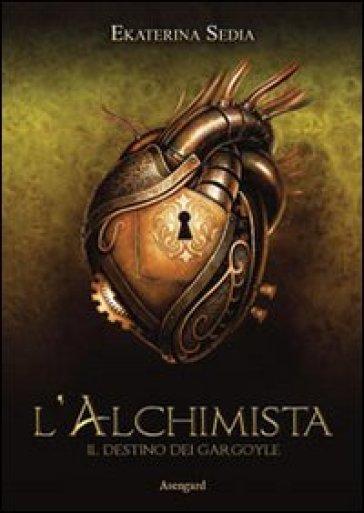 L'alchimista. Il destino dei Gargoyle - Ekaterina Sedia | Rochesterscifianimecon.com