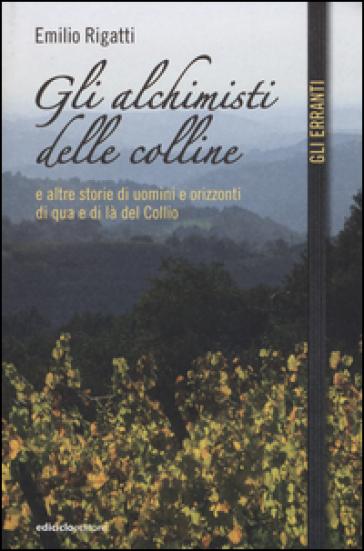 Gli alchimisti delle colline e altre storie di uomini e orizzonti di qua e di là del Collio - Emilio Rigatti  