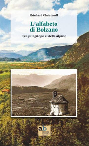 L'alfabeto di Bolzano. Tra pungitopo e stelle alpine - Reinhard Christanell | Kritjur.org