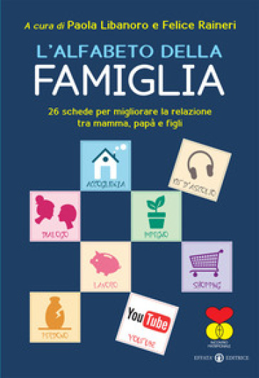 L'alfabeto della famiglia. 26 schede per migliorare la relazione tra mamma, papà e figli - P. Libanoro Raineri |