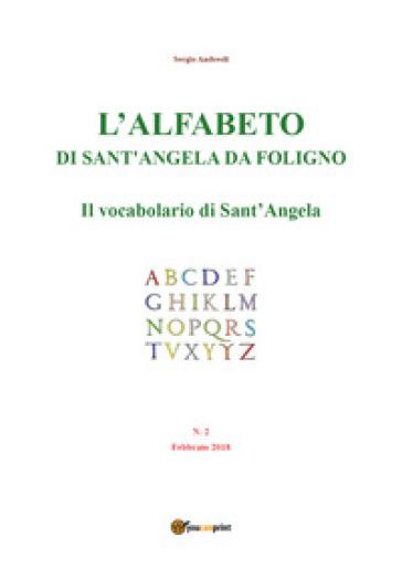 L'alfabeto di sant'Angela da Foligno (2018). 2: Il vocabolario di Sant'Angela (febbraio) - Sergio Andreoli |